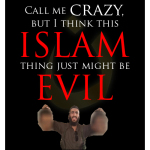 Call me crazy, but I think this Islam thing just might be evil.