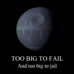 Too big to fail and too big to jail.