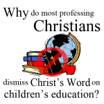 Why do most professing Christians dismiss God's Word on children's education?