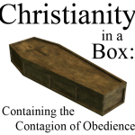 Christianity in a Box: Containing the Contagion of Obedience to Christ