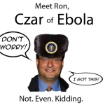 Hi, my name is Ron, I'm a political lawyer and I will be your Ebola Czar for this pandemic.