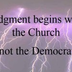 Judgment begins with the Church…not the Democrats.