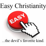 Easy Button Christianity…the Devil's (and most Americans') favorite kind.