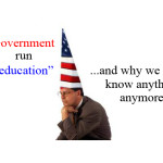 "Government run ""education""…and why we don't know anything anymore."
