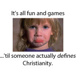 It's all fun and games…'til someone actually defines Christianity.