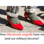 Our Big, Gay, Cross-dressing Army. (Or: How ridiculously ungodly have we and our military become?)