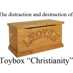 Toybox Christianity: Trading the comprehensive splendor of the Gospel for a cheap, shiny little plaything.