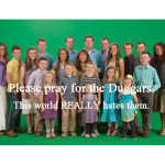 Please pray for the Duggars. This world REALLY hates them.
