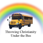 "Why ""Christians"" throw Christians under the bus…and then run 'em over."