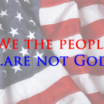 We the people…are not God.