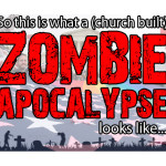 So this is what a (church built) zombie apocalypse looks like…