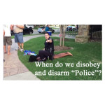 When, if ever, should we actively disobey or disarm Police?