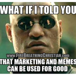 What if I told you that marketing and memes can be used for good?
