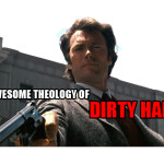 The Awesome Theology Of Dirty Harry