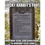 Why using the Ten Commandments as a lucky rabbit's foot is a really bad idea.