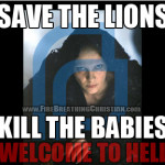 Save the lions. Kill the babies. Welcome to hell.