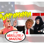 Trumpamania runs wild! (Yes, he can really win…and yes, we really deserve him.)