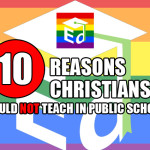 10 Reasons Christians Should Not Teach In Public Schools