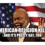 TD Jakes takes American Religion to its inherently gay conclusion.