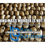 Defunding Mass Murder Is Not Enough (#ProsecutePlannedParenthood)