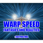 Warp speed fantasies, realities, and the never-ending adventure to come.