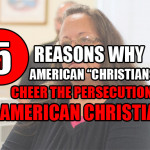 "5 Reasons Why American ""Christians"" Cheer the Persecution of American Christians"