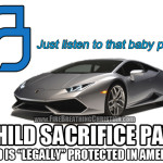 "Planned Parenthood's ""Fresh"" Baby-fueled Lamborghini Quest (Or: America's ""Legal"" Protection of Child Sacrifice and Satanism)"