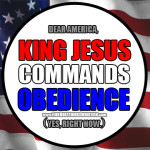 "Dear America: Jesus isn't running for King and His Law isn't ""up for a vote"" either. Repent accordingly."