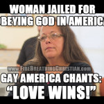 "Woman jailed for obeying God in America…while Gay America chants ""love wins!"""