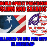 Should Muslims and Satanists be allowed to seek public office in America?