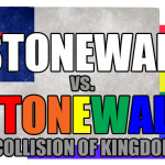 The queer shall inherit the earth? Actually, no. (Stonewall vs. Stonewall: A Collision of Kingdoms)
