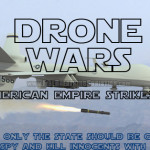 Drone Wars: Because only the American State should have the power to spy on and kill innocents.
