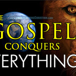 "The True Gospel Conquers Everything; The Modern American ""Gospel""…Not So Much"