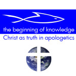 The Beginning of Knowledge – Christ as Truth in Apologetics
