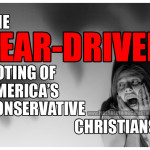"The Fear-Driven Voting of America's ""Conservative Christians"""