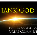 Thank God for the Gospel-fueled Great Commission