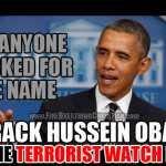 """Has anyone checked for """"Barack Hussein Obama"""" on the Terrorist Watch List? Just wondering…"""