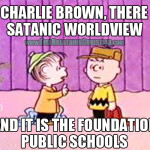 Yes Charlie Brown, there is a satanic worldview…and it's the foundation of American public schools.