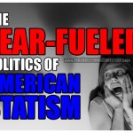 The Fear-Fueled Politics of American Statism