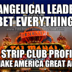 """Evangelical Leaders"" Bet On Strip Club Profiteer To ""Make America Great Again"""