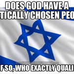 Does God have a genetically identifiable chosen people? If so, who qualifies?