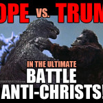 Pope vs. Trump: Battle of the Anti-Christs!