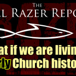 """What if we are living in early Church history?"" – The Hell Razer Report Podcast"