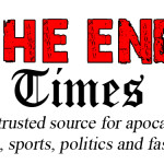 The End Times: Your Trusted Source for Apocalyptic News, Sports, Politics and Fashion