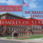 "America's Increasingly Sensual Temples Of Statism (AKA ""Public Schools"")"