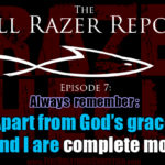 """Always Remember: Apart from God's grace, you and I are complete morons."" – The Hell Razer Report Podcast"