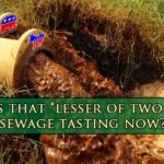 "How's that ""lesser of two evils"" sewage tasting now?"