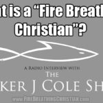 """What is a Fire Breathing Christian?"" (Radio interview on the Parker J Cole Show)"