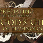 How God's Gift Of Technology Is Forcing Us To Think And Grow Biblically