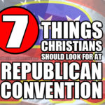 7 Things Christians Should Look For At The Republican Convention